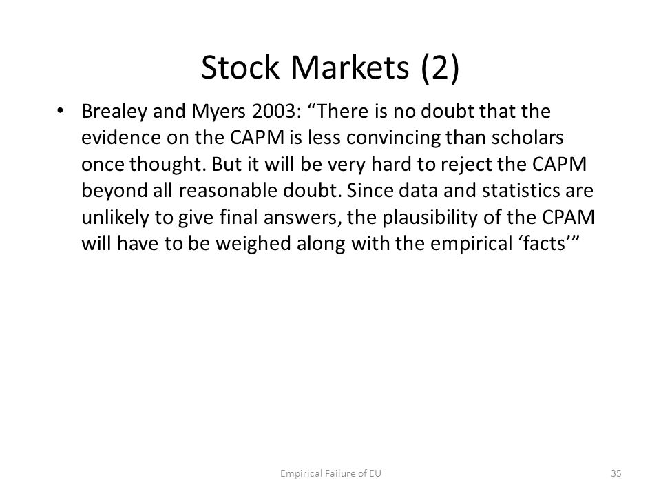 "Stock Markets (2) Brealey and Myers 2003: ""There is no doubt that the evidence on the CAPM is less convincing than scholars once thought. But it will"