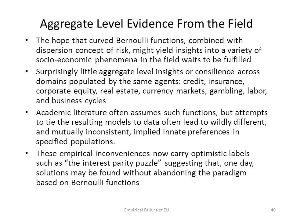 Aggregate Level Evidence From the Field The hope that curved Bernoulli functions, combined with dispersion concept of risk, might yield insights into