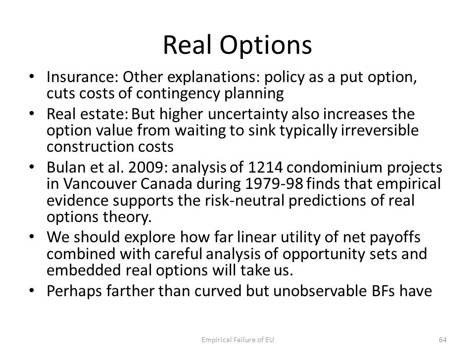 Real Options Insurance: Other explanations: policy as a put option, cuts costs of contingency planning Real estate: But higher uncertainty also increa