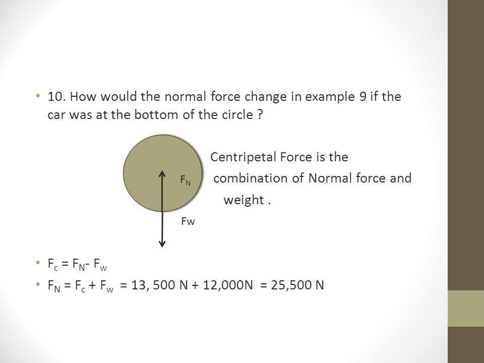 10.How would the normal force change in example 9 if the car was at the bottom of the circle .