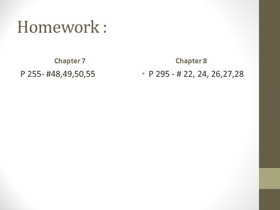 Homework : Chapter 7 P 255- #48,49,50,55 Chapter 8 P 295 - # 22, 24, 26,27,28