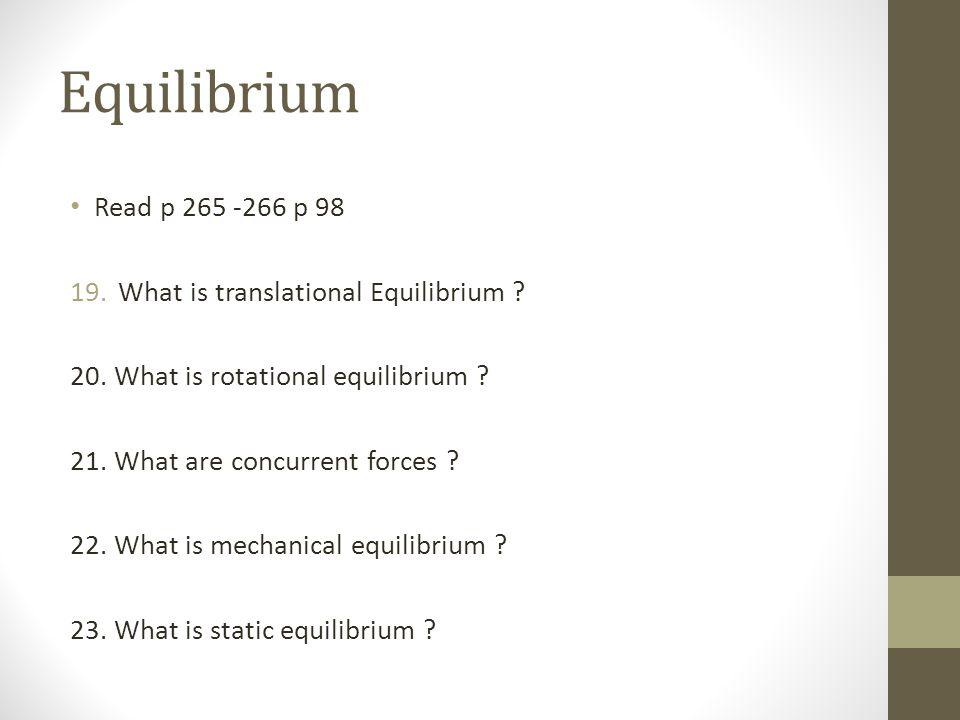 Equilibrium Read p 265 -266 p 98 19.What is translational Equilibrium .