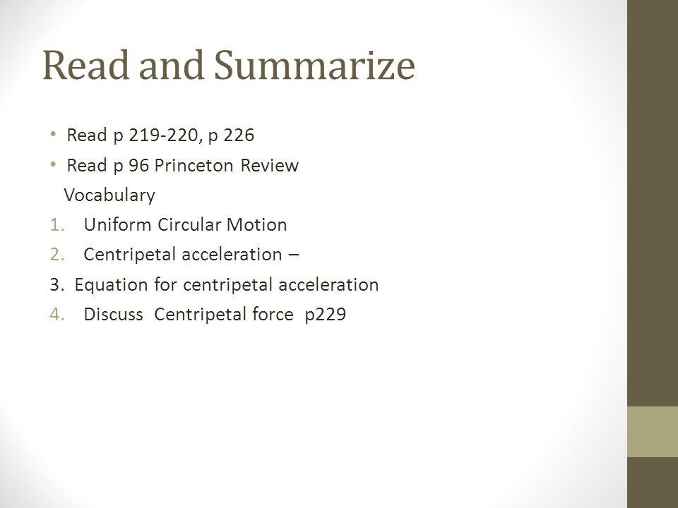 Read and Summarize Read p 219-220, p 226 Read p 96 Princeton Review Vocabulary 1.Uniform Circular Motion 2.Centripetal acceleration – 3.