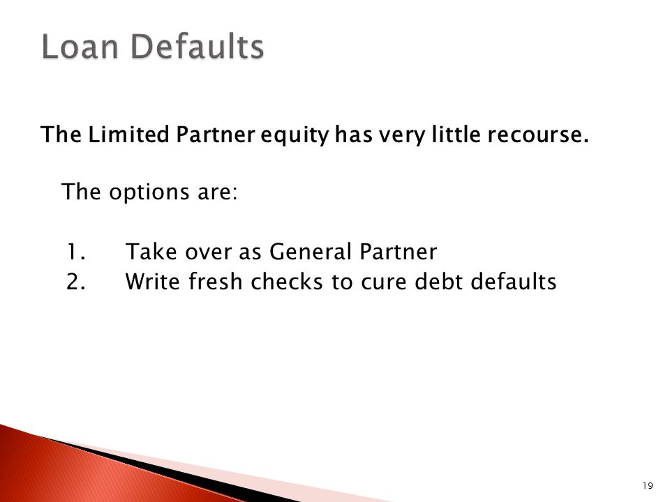 19 The Limited Partner equity has very little recourse.