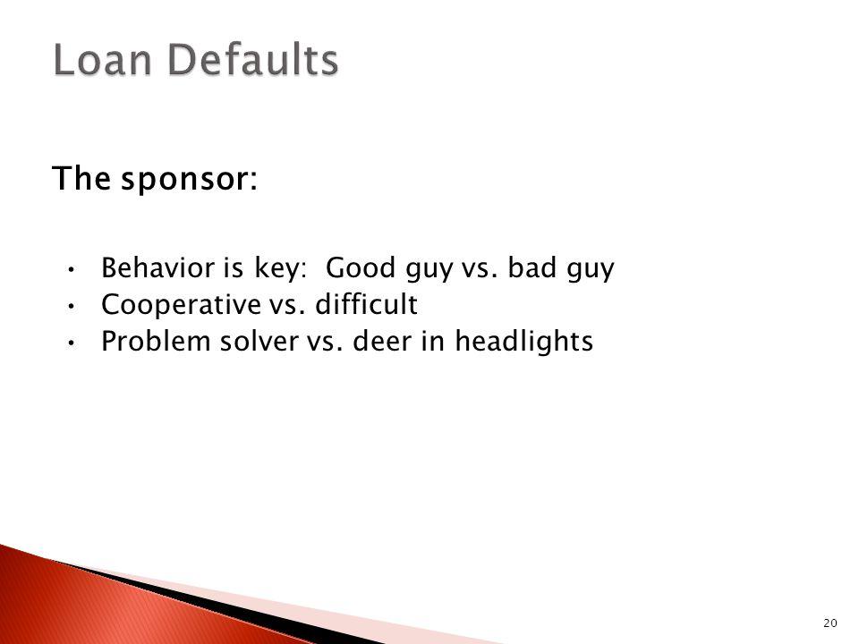 20 The sponsor: Behavior is key: Good guy vs. bad guy Cooperative vs.