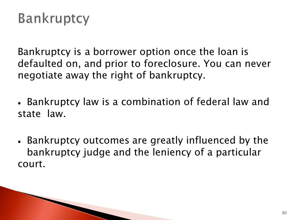30 Bankruptcy is a borrower option once the loan is defaulted on, and prior to foreclosure.