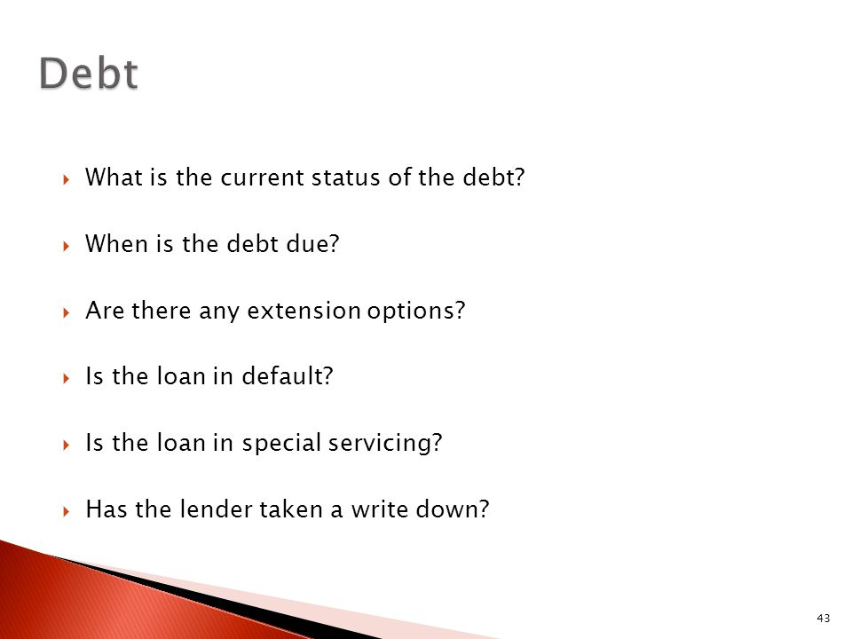 43  What is the current status of the debt.  When is the debt due.