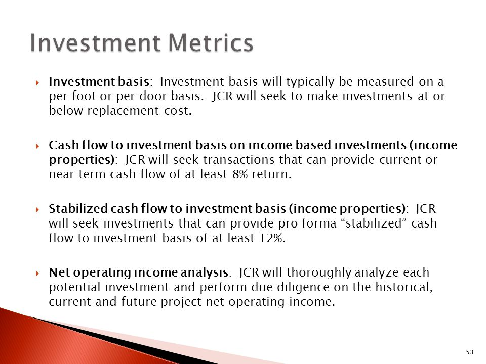 53  Investment basis: Investment basis will typically be measured on a per foot or per door basis.