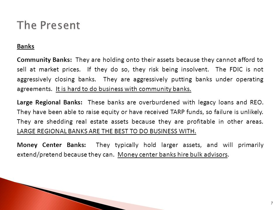 Banks Community Banks: They are holding onto their assets because they cannot afford to sell at market prices. If they do so, they risk being insolven