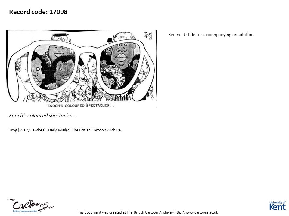 This document was created at The British Cartoon Archive - http://www.cartoons.ac.uk Record code: 17098 Enoch's coloured spectacles... Trog [Wally Faw