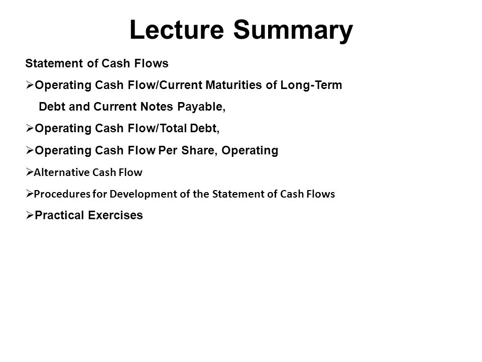 Lecture Summary Statement of Cash Flows  Operating Cash Flow/Current Maturities of Long-Term Debt and Current Notes Payable,  Operating Cash Flow/To