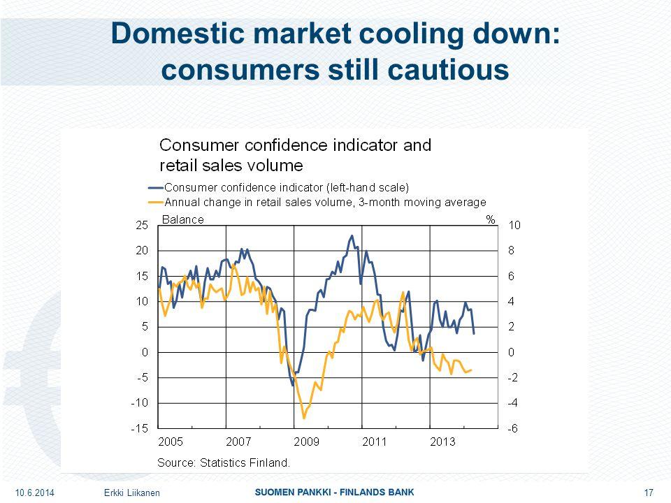 Domestic market cooling down: consumers still cautious Erkki Liikanen 17 10.6.2014