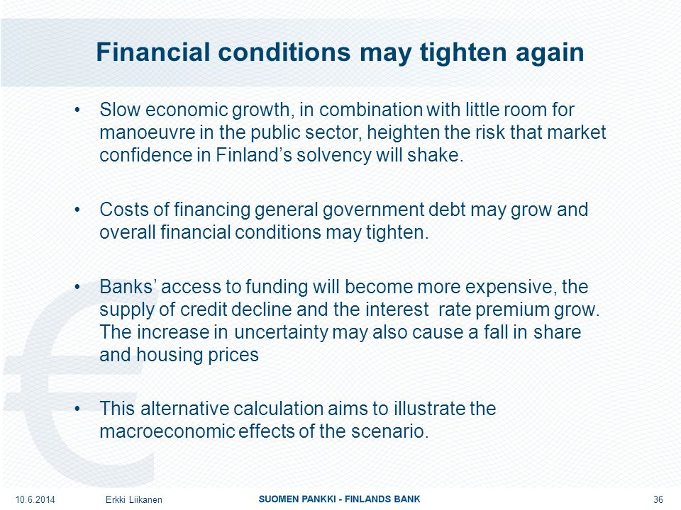 Financial conditions may tighten again 36 Slow economic growth, in combination with little room for manoeuvre in the public sector, heighten the risk that market confidence in Finland's solvency will shake.