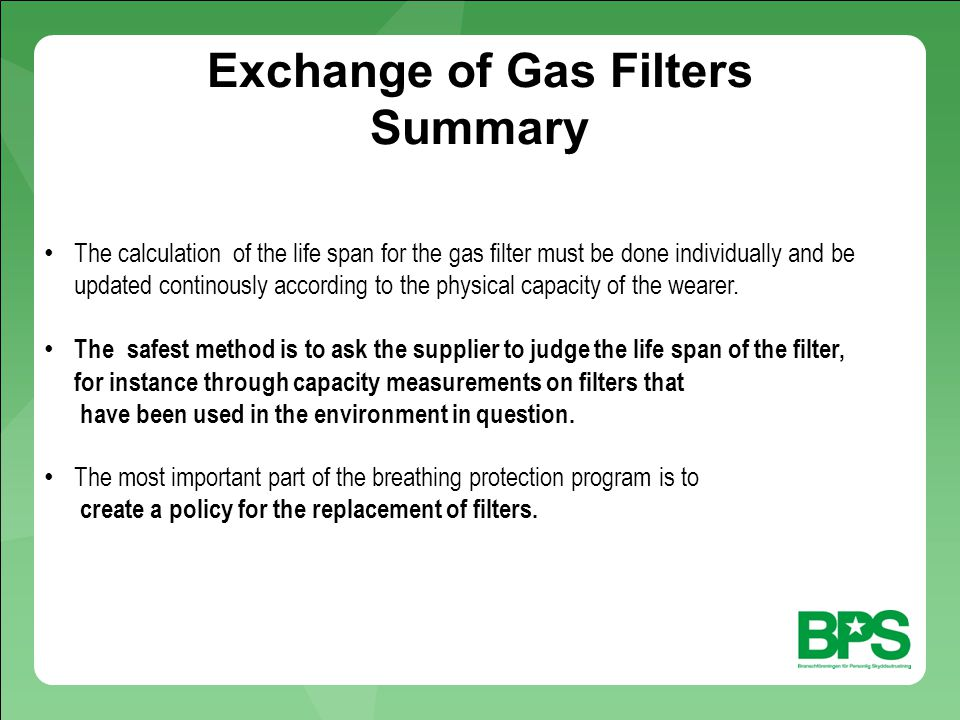 The calculation of the life span for the gas filter must be done individually and be updated continously according to the physical capacity of the wearer.