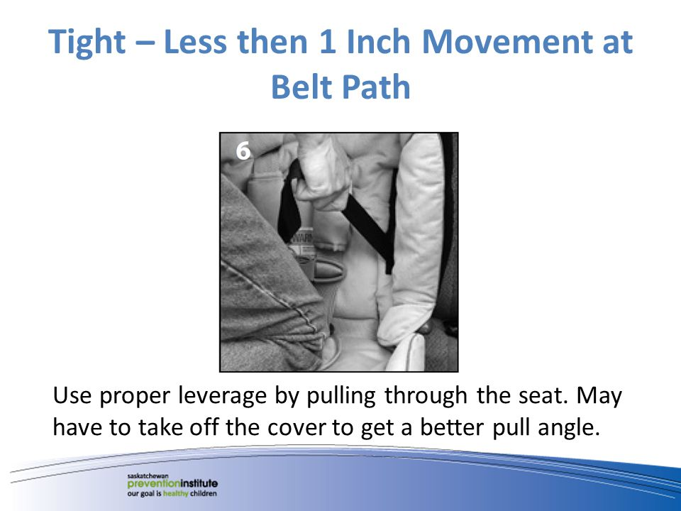 Tight – Less then 1 Inch Movement at Belt Path Use proper leverage by pulling through the seat.