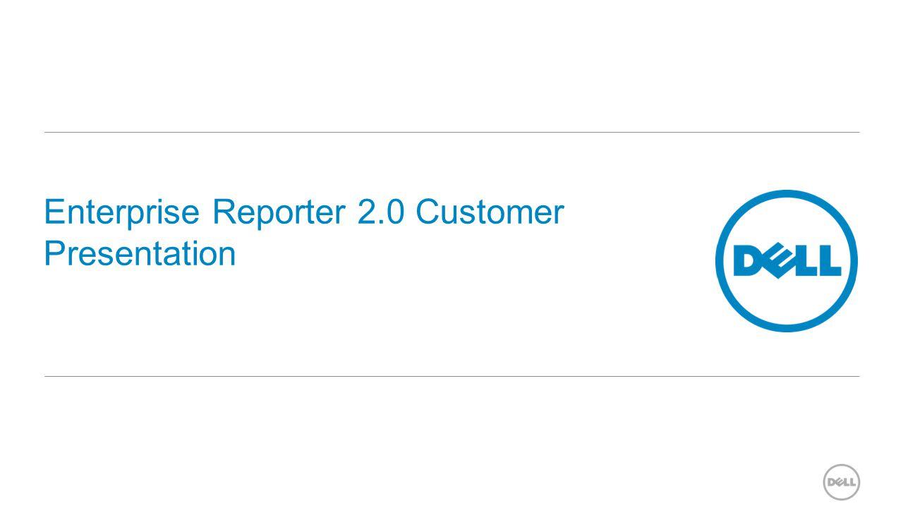 Enterprise Reporter 2.0 Customer Presentation
