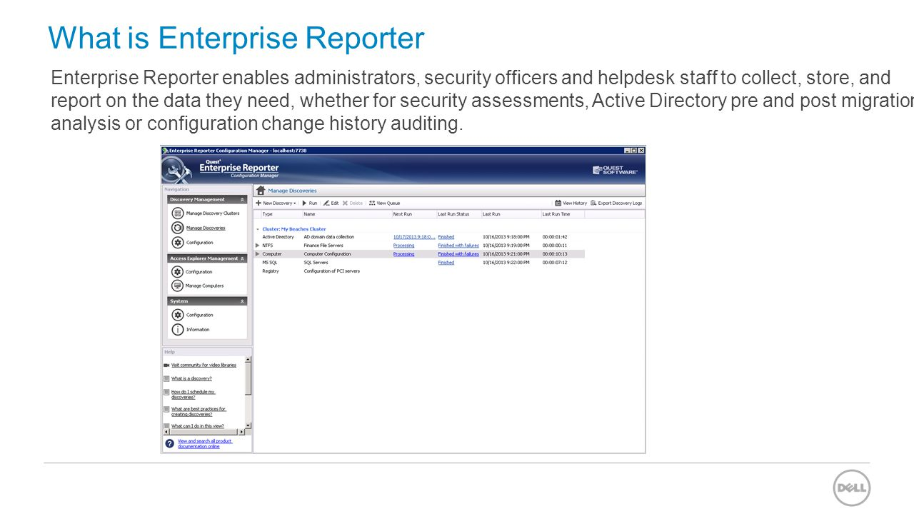 What is Enterprise Reporter Enterprise Reporter enables administrators, security officers and helpdesk staff to collect, store, and report on the data