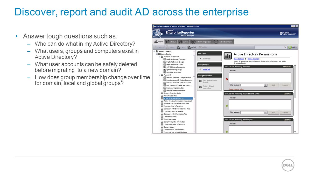 Discover, report and audit AD across the enterprise Answer tough questions such as: –Who can do what in my Active Directory? –What users, groups and c