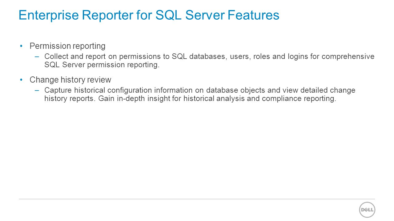Enterprise Reporter for SQL Server Features Permission reporting –Collect and report on permissions to SQL databases, users, roles and logins for comp