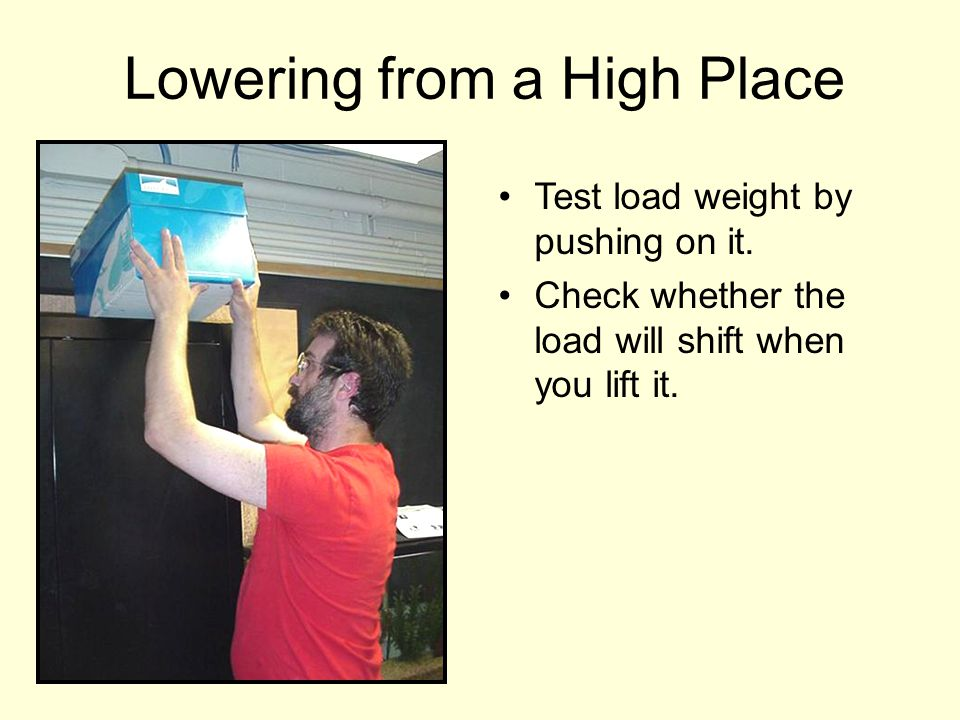 Lowering from a High Place Test load weight by pushing on it. Check whether the load will shift when you lift it.