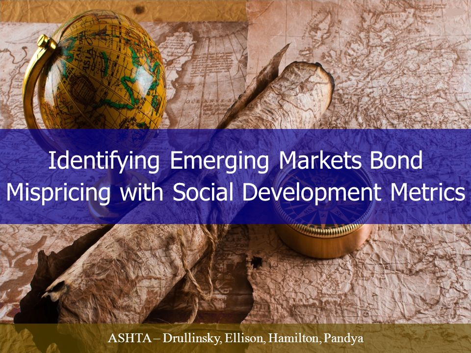 Identifying Emerging Markets Bond Mispricing with Social Development Metrics ASHTA – Drullinsky, Ellison, Hamilton, Pandya