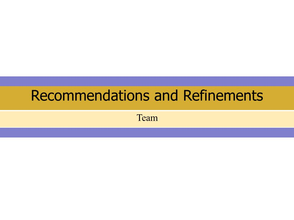 Recommendations and Refinements Team