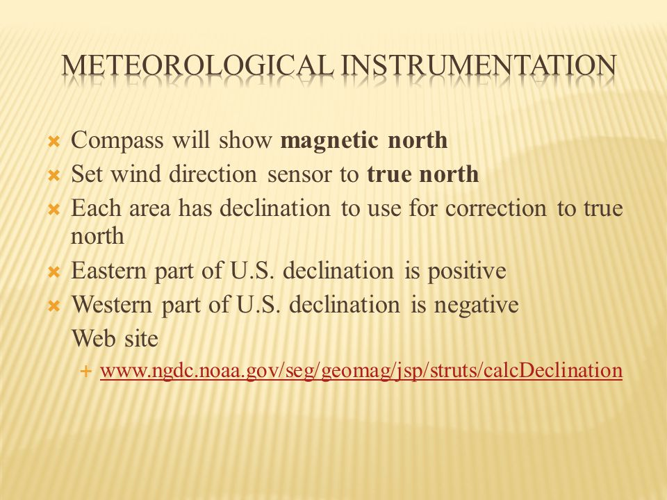  Compass will show magnetic north  Set wind direction sensor to true north  Each area has declination to use for correction to true north  Eastern