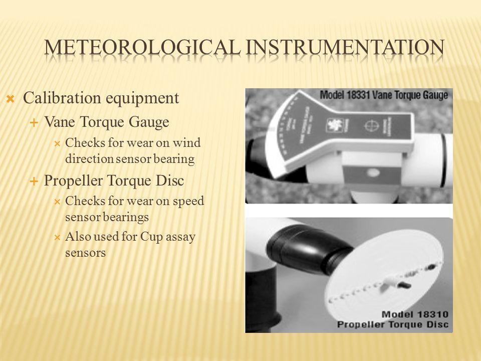  Calibration equipment  Vane Torque Gauge  Checks for wear on wind direction sensor bearing  Propeller Torque Disc  Checks for wear on speed sens
