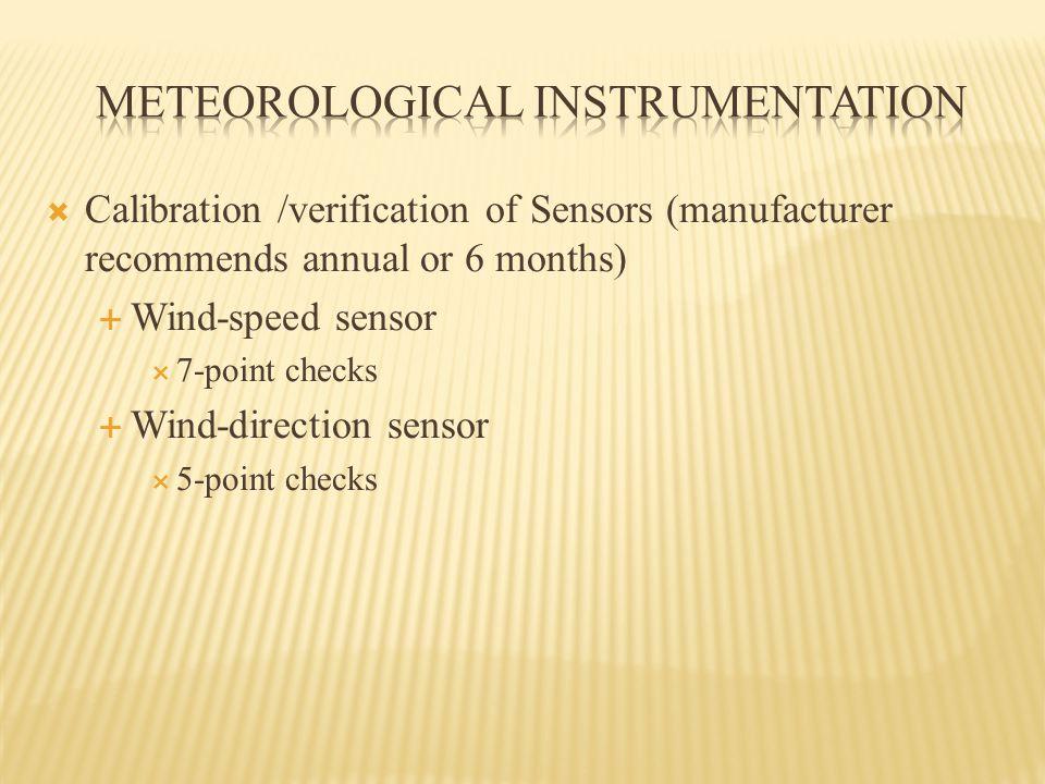  Calibration /verification of Sensors (manufacturer recommends annual or 6 months)  Wind-speed sensor  7-point checks  Wind-direction sensor  5-p