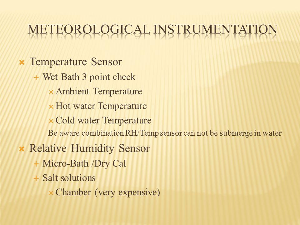  Temperature Sensor  Wet Bath 3 point check  Ambient Temperature  Hot water Temperature  Cold water Temperature Be aware combination RH/Temp sens
