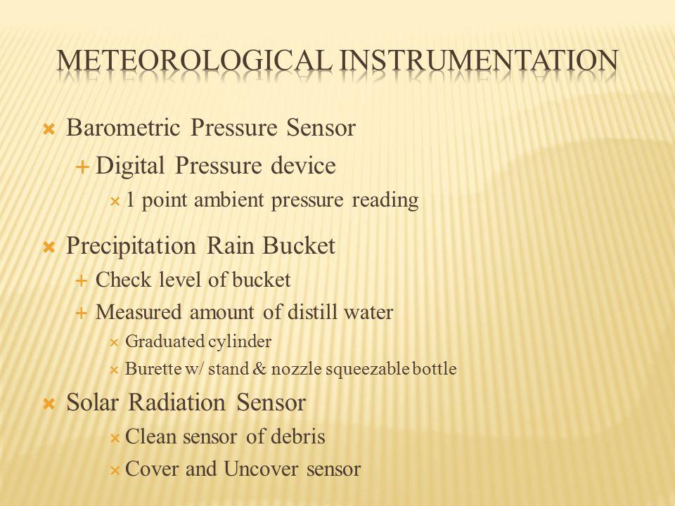  Barometric Pressure Sensor  Digital Pressure device  1 point ambient pressure reading  Precipitation Rain Bucket  Check level of bucket  Measur
