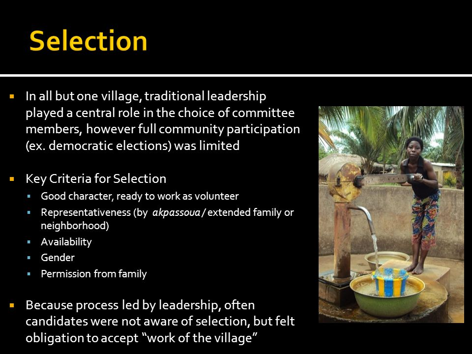  In all but one village, traditional leadership played a central role in the choice of committee members, however full community participation (ex.
