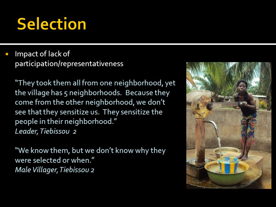 """ Impact of lack of participation/representativeness """"They took them all from one neighborhood, yet the village has 5 neighborhoods. Because they come"""