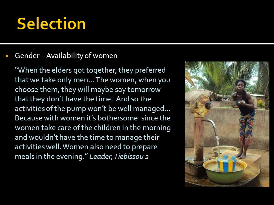  Gender – Availability of women When the elders got together, they preferred that we take only men… The women, when you choose them, they will maybe say tomorrow that they don't have the time.