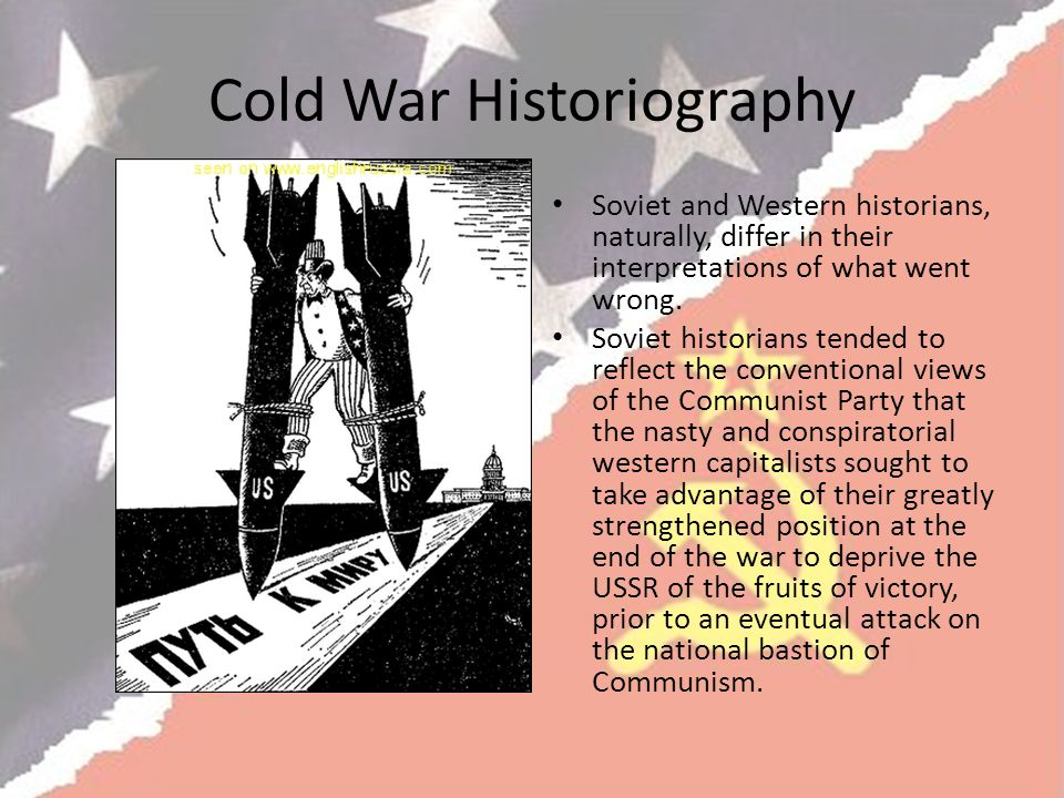 Cold War Historiography Soviet and Western historians, naturally, differ in their interpretations of what went wrong.