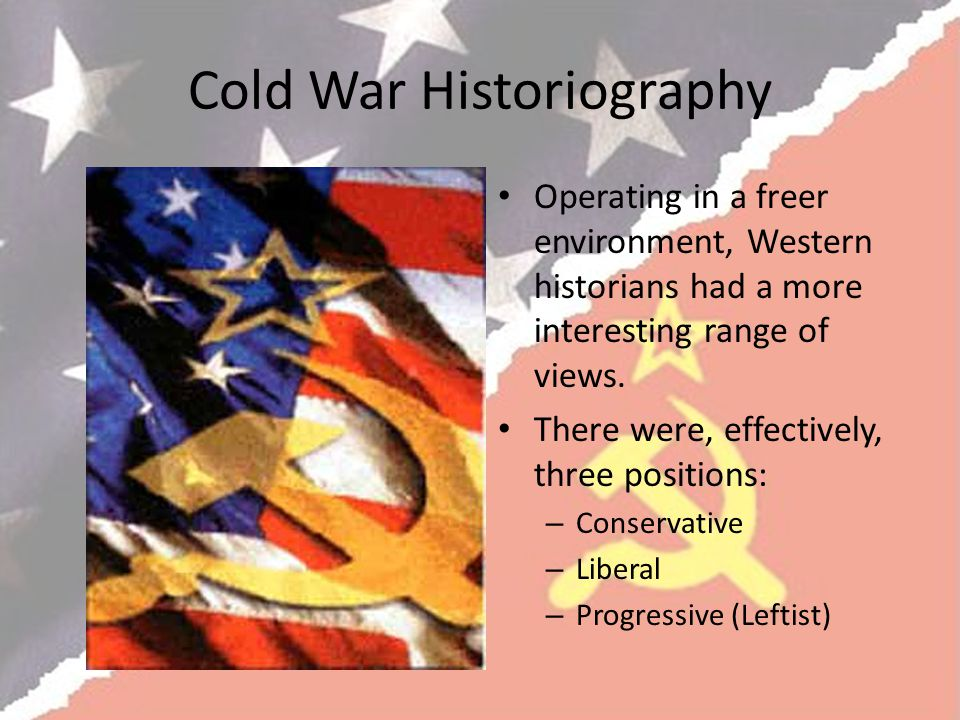 Cold War Historiography Operating in a freer environment, Western historians had a more interesting range of views.