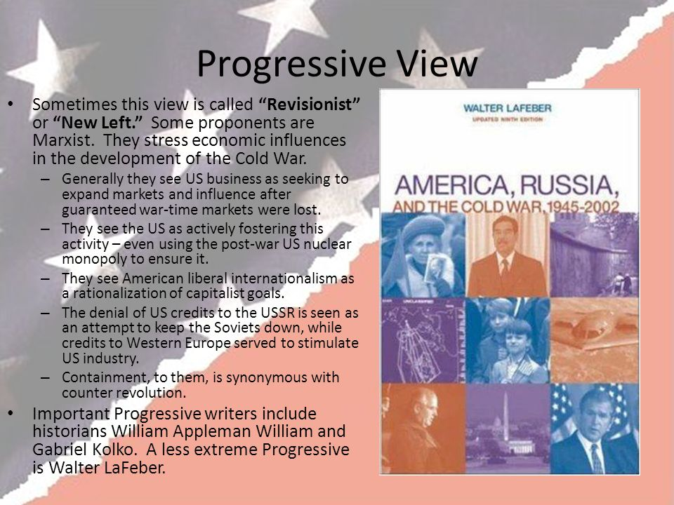 Progressive View Sometimes this view is called Revisionist or New Left. Some proponents are Marxist.