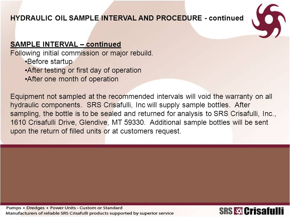 HYDRAULIC OIL SAMPLE INTERVAL AND PROCEDURE - continued SAMPLE INTERVAL – continued Following initial commission or major rebuild. Before startup Afte