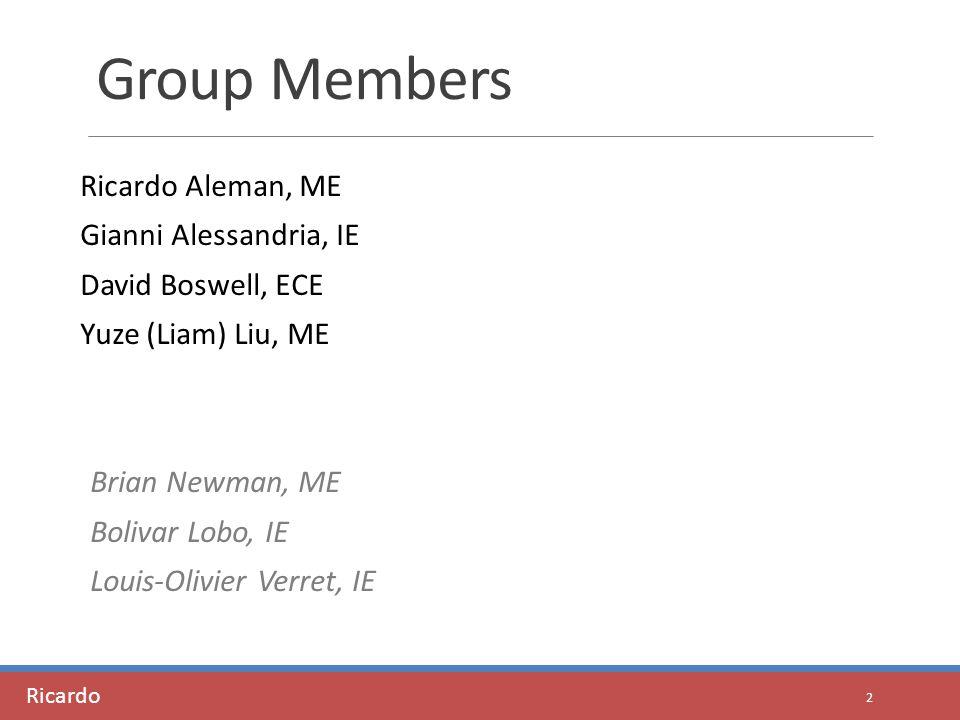 Group Members Ricardo Aleman, ME Gianni Alessandria, IE David Boswell, ECE Yuze (Liam) Liu, ME Brian Newman, ME Bolivar Lobo, IE Louis-Olivier Verret, IE 2 Ricardo