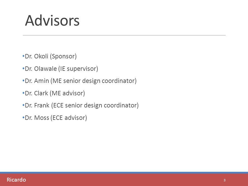 Advisors Dr. Okoli (Sponsor) Dr. Olawale (IE supervisor) Dr.