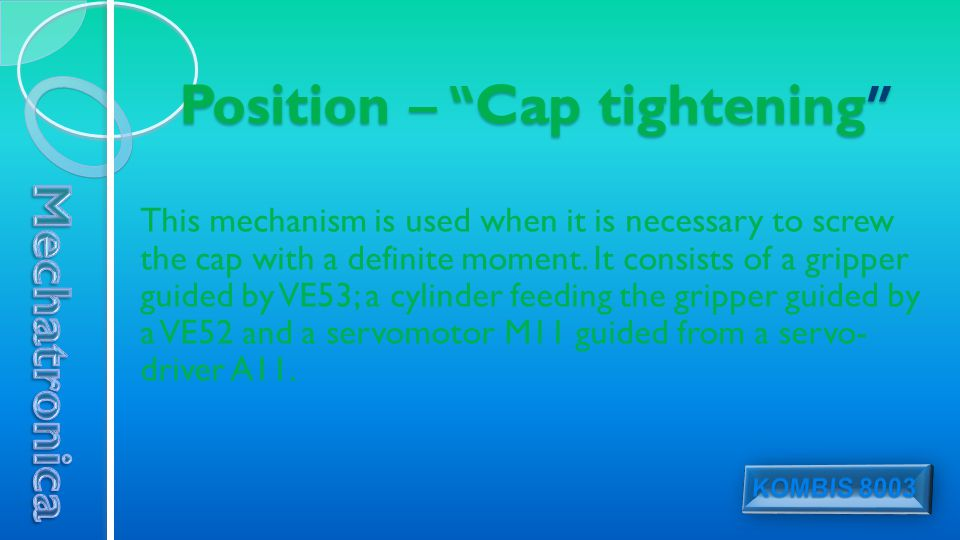 Position – Cap tightening This mechanism is used when it is necessary to screw the cap with a definite moment.