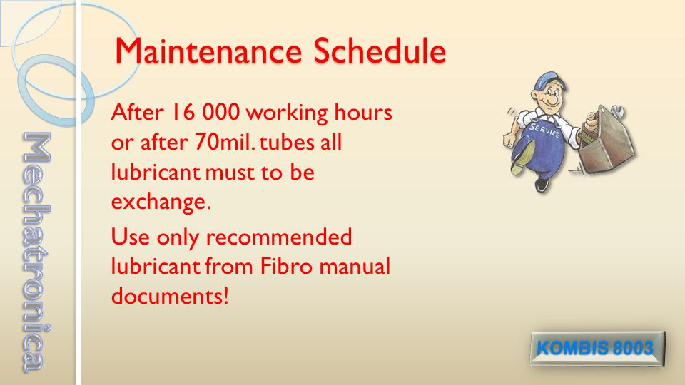 Maintenance Schedule After 16 000 working hours or after 70mil.