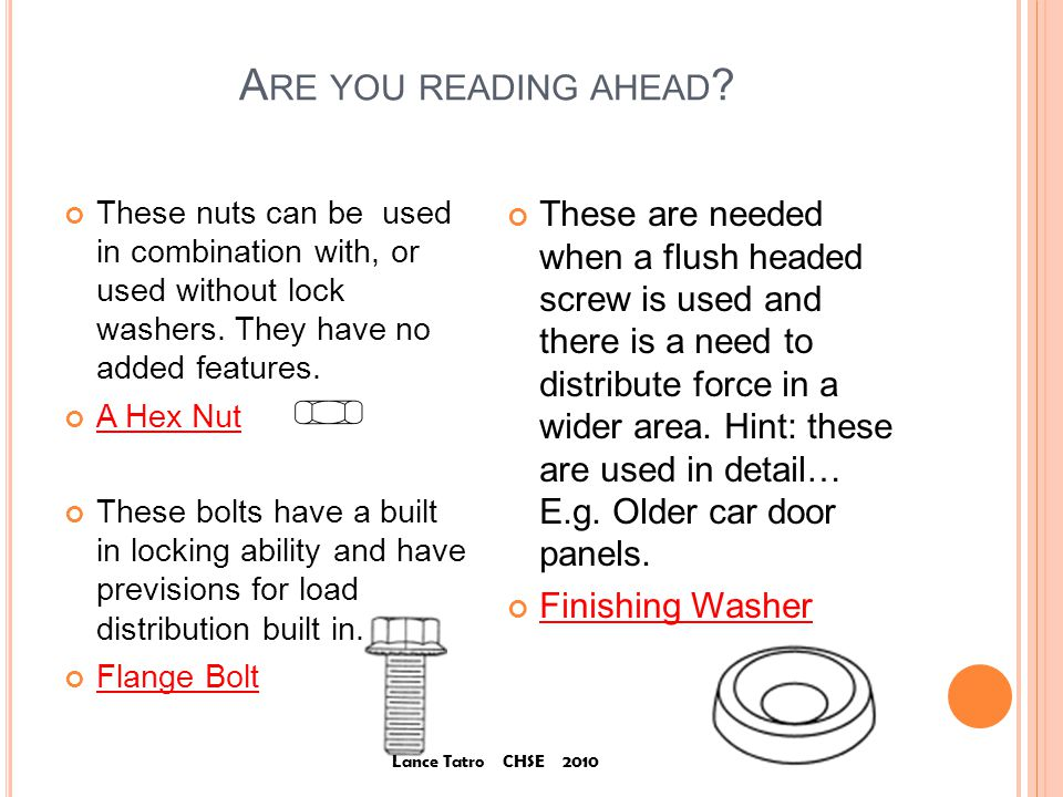 A RE YOU READING AHEAD . These nuts can be used in combination with, or used without lock washers.