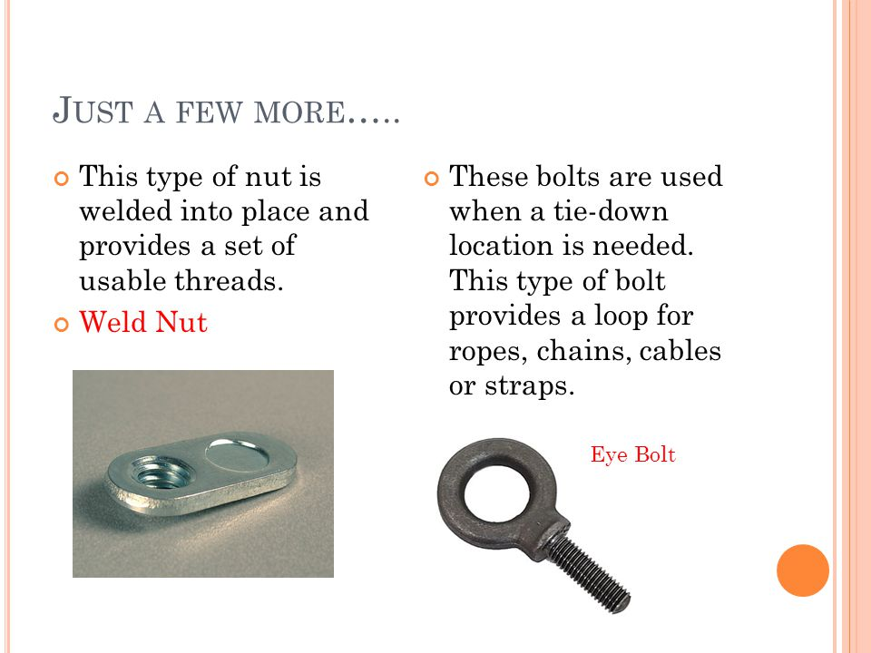 J UST A FEW MORE ….. This type of nut is welded into place and provides a set of usable threads.