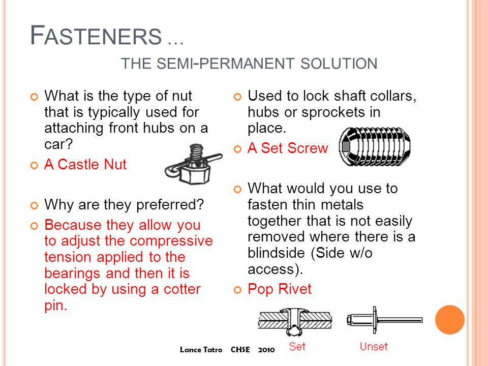 F ASTENERS … THE SEMI - PERMANENT SOLUTION What is the type of nut that is typically used for attaching front hubs on a car.