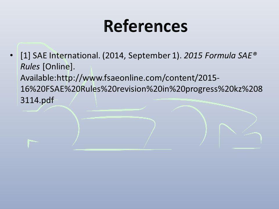 [1] SAE International.(2014, September 1). 2015 Formula SAE® Rules [Online].