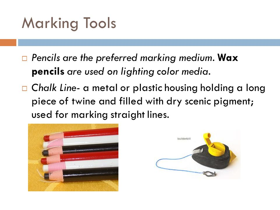 Marking Tools  Pencils are the preferred marking medium.