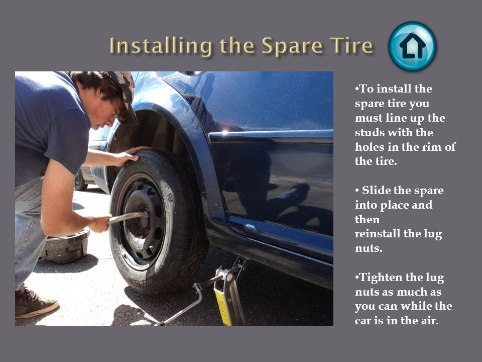 To install the spare tire you must line up the studs with the holes in the rim of the tire.