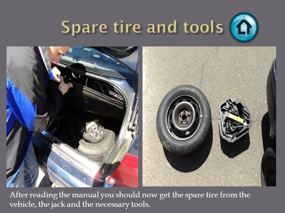 After reading the manual you should now get the spare tire from the vehicle, the jack and the necessary tools.