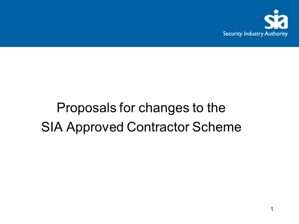 Proposals for changes to the SIA Approved Contractor Scheme 1